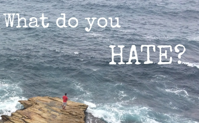 What do youhate?