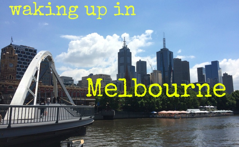 I finally made it toMelbourne!